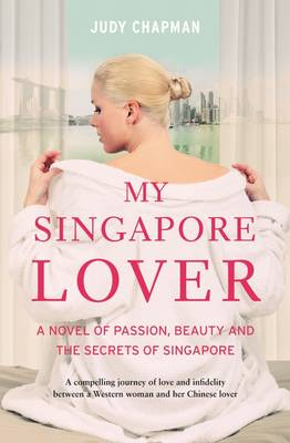 My Singapore Lover: A Novel of Passion, Beauty and the Secrets of Singapore by Judy Chapman