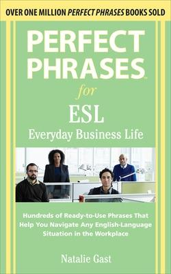 Perfect Phrases ESL Everyday Business by Natalie Gast