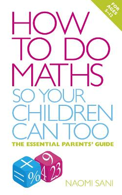 How to do Maths so Your Children Can Too by Naomi Sani