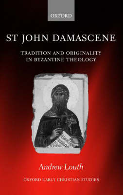St John Damascene: Tradition and Originality in Byzantine Theology by Andrew Louth