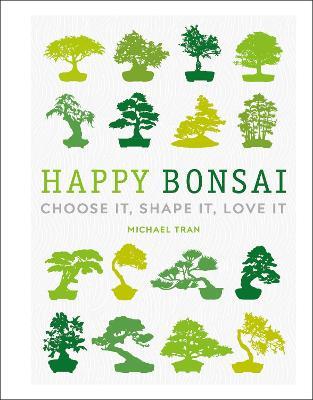 Happy Bonsai: Choose It, Shape It, Love It book