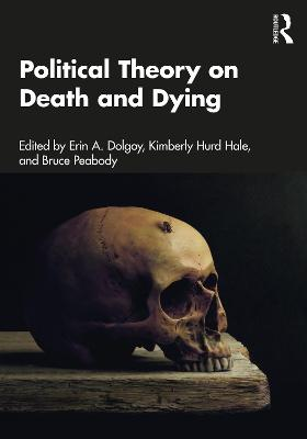 Political Theory on Death and Dying: Key Thinkers by Erin A. Dolgoy