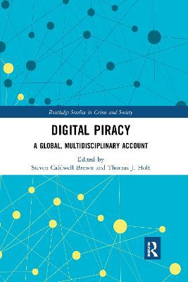 Digital Piracy: A Global, Multidisciplinary Account by Steven Caldwell Brown