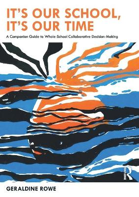 It's Our School, It's Our Time: A Companion Guide to Whole-School Collaborative Decision-Making by Geraldine Rowe