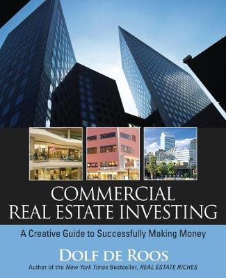 Commercial Real Estate Investing by Dolf De Roos
