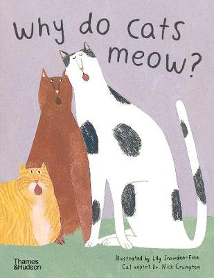 Why do cats meow?: Curious Questions about Your Favourite Pet by Lily Snowden-Fine