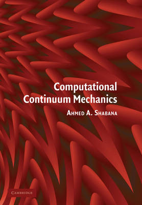 Computational Continuum Mechanics by Ahmed A. Shabana