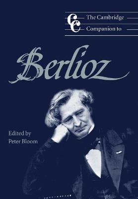 Cambridge Companion to Berlioz by Peter Bloom