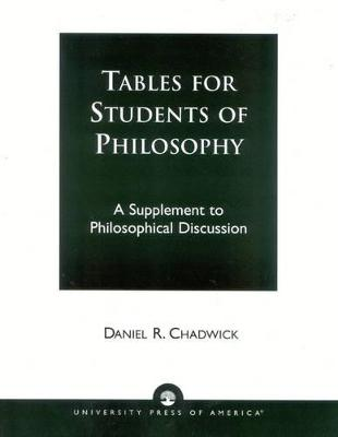 Tables for Students of Philosophy by Daniel R. Chadwick