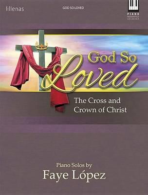 God So Loved by Faye Lopez