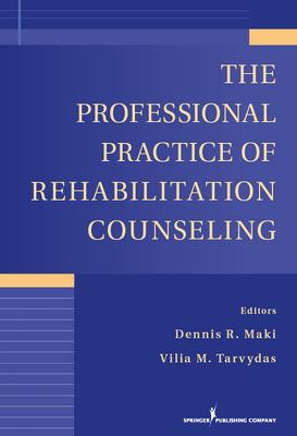 Professional Practice of Rehabilitation Counseling by Dennis R. Maki