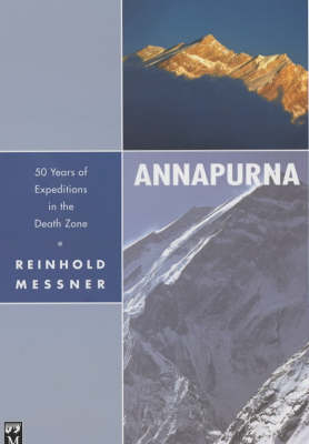 Annapurna: 50 Years of Expeditions in the Death Zone by Reinhold Messner