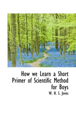 How We Learn a Short Primer of Scientific Method for Boys by H. S. Jones