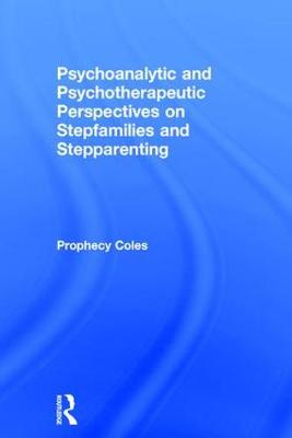 Psychoanalytic and Psychotherapeutic Perspectives on Stepfamilies and Stepparenting by Prophecy Coles