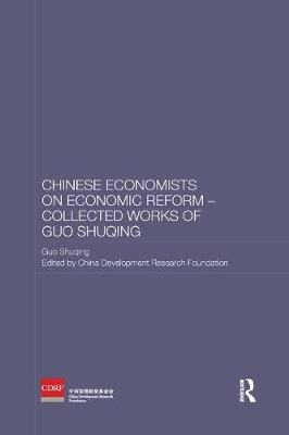 Chinese Economists on Economic Reform - Collected Works of Guo Shuqing by Guo Shuqing