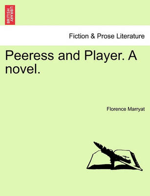 Peeress and Player. a Novel. by Florence Marryat