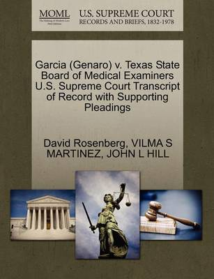 Garcia (Genaro) V. Texas State Board of Medical Examiners U.S. Supreme Court Transcript of Record with Supporting Pleadings by David Rosenberg