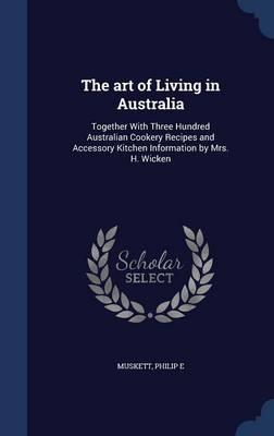 Art of Living in Australia by Philip E Muskett