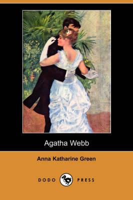 Agatha Webb (Dodo Press) by Anna Katharine Green
