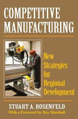 Competitive Manufacturing by Stuart A. Rosenfeld