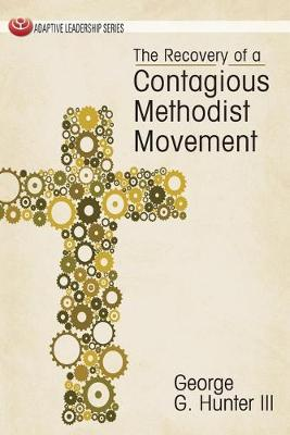The Recovery of a Contagious Methodist Movement by George G. Hunter