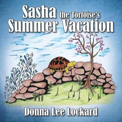 Sasha the Tortoise's Summer Vacation by Donna Lee Lockard