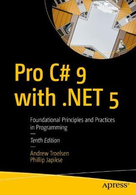 Pro C# 9 with .NET 5: Foundational Principles and Practices in Programming by Andrew Troelsen