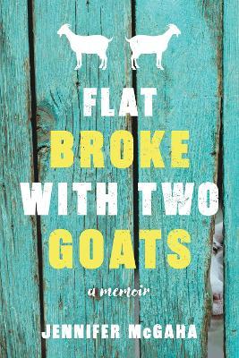 Flat Broke with Two Goats by Jennifer McGaha
