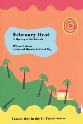 February Heat by Wilson Roberts