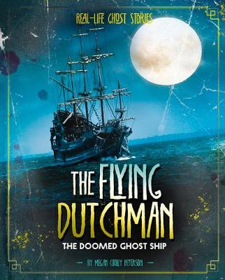 The Flying Dutchman: The Doomed Ghost Ship by Megan Cooley Peterson