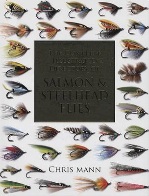 Complete Illustrated Directory of Salmon & Steelhead Flies by Dr. Chris Mann