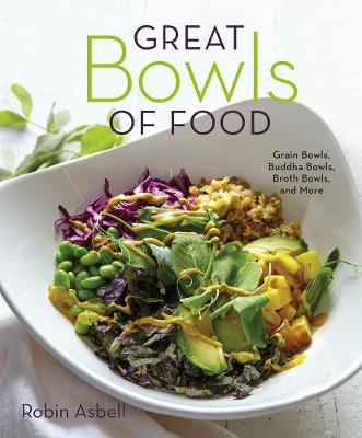 Great Bowls of Food by Robin Asbell