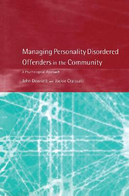 Managing Personality Disordered Offenders in the Community by John Dowsett