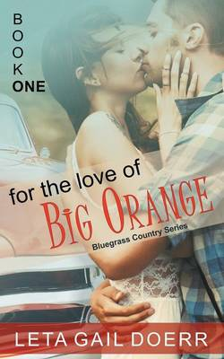 For the Love of Big Orange (the Bluegrass Country Series, Book 1) by Leta Gail Doerr