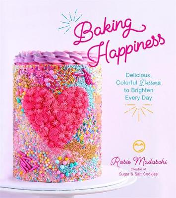 Baking Happiness: Delicious, Colorful Desserts to Brighten Every Day by Rosie Madaschi