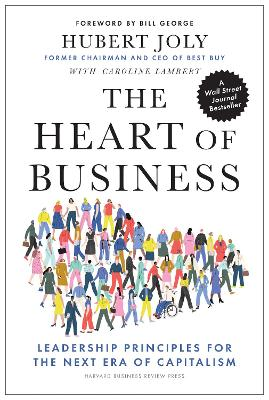 The Heart of Business: Leadership Principles for the Next Era of Capitalism book