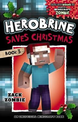 Herobrine's Wacky Adventures #3:  Herobrine Saves Christmas by Zack Zombie