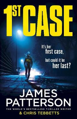 1st Case: It's her first case. It could be her last. by James Patterson