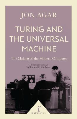 Turing and the Universal Machine (Icon Science) by Jon Agar