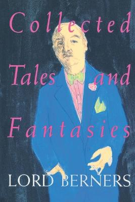 Collected Tales And Fantasies - Lord Berners by Lord Berners