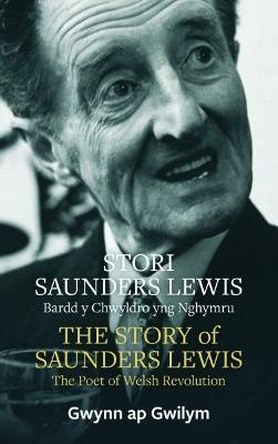 Stori Saunders Lewis/The Story of Saunders Lewis by Gwynn ap Gwilym