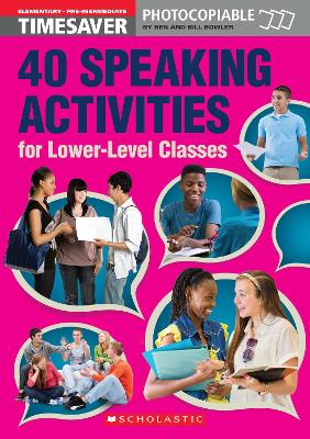40 Speaking Activities for Lower-Level Classes by Bill Bowler