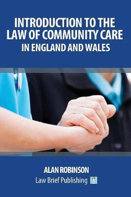 The Care Act 2014: An Introduction for England and Wales by Alan Robinson