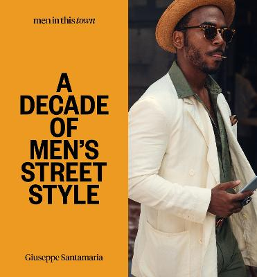 Men In this Town: A Decade of Men's Street Style book
