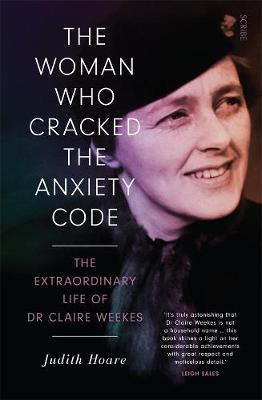 The Woman Who Cracked the Anxiety Code: The extraordinary life of Dr Claire Weekes by Judith Hoare