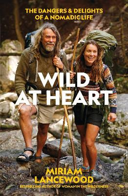 Wild at Heart: The Dangers and Delights of a Nomadic Life book