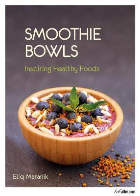 Smoothie Bowls: Inspiring Healthy Foods by Eliq Maranik