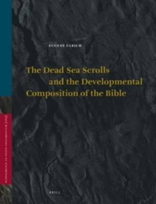Dead Sea Scrolls and the Developmental Composition of the Bible,  Paperback Edition by Eugene C. Ulrich