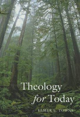 Theology for Today by Elmer Towns