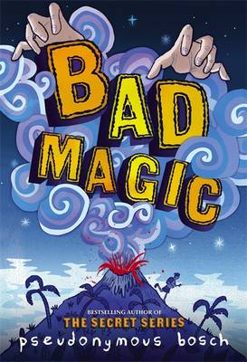 Bad Magic - Free Preview (the First 10 Chapters) by Pseudonymous Bosch